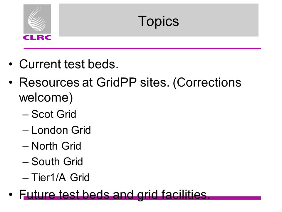Topics Current test beds. Resources at GridPP sites.