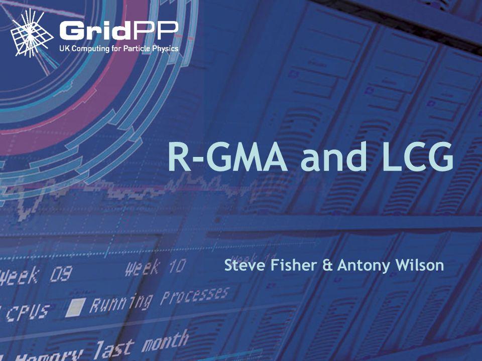 21 Sep 2005LCG s R-GMA Applications R-GMA and LCG Steve Fisher & Antony Wilson