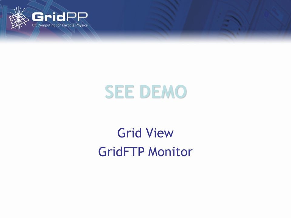 SEE DEMO Grid View GridFTP Monitor
