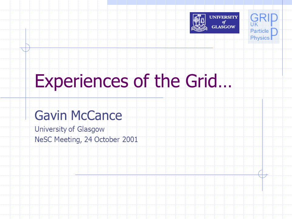 Experiences of the Grid… Gavin McCance University of Glasgow NeSC Meeting, 24 October 2001