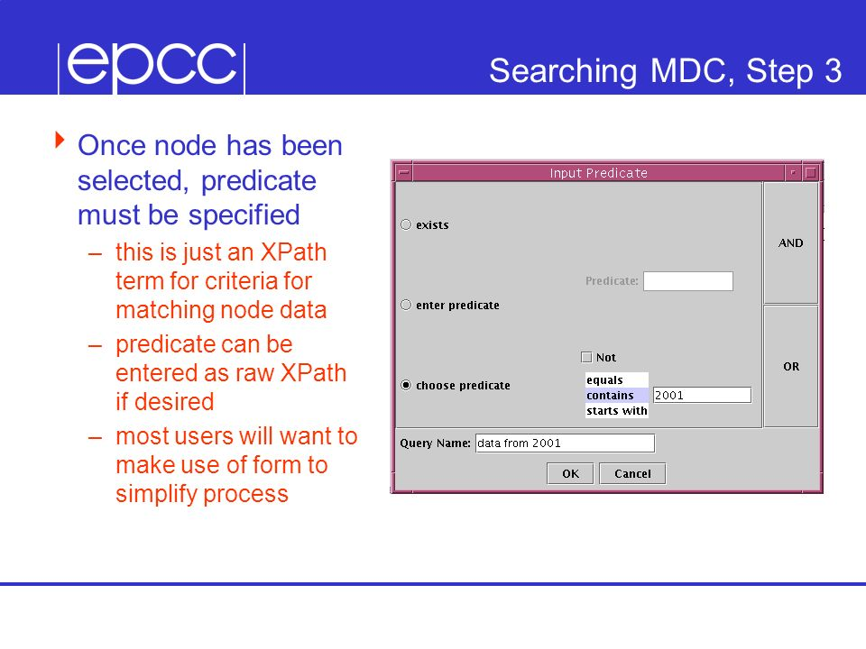 Searching MDC, Step 3 Once node has been selected, predicate must be specified –this is just an XPath term for criteria for matching node data –predicate can be entered as raw XPath if desired –most users will want to make use of form to simplify process