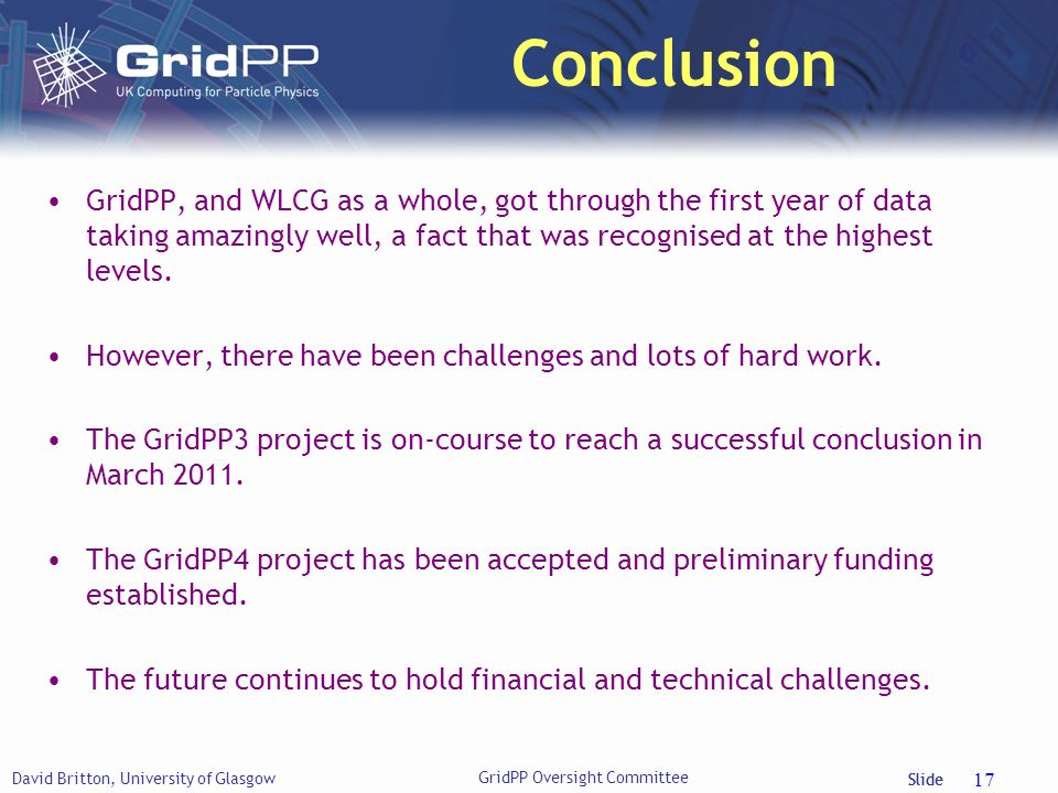 Slide Conclusion GridPP, and WLCG as a whole, got through the first year of data taking amazingly well, a fact that was recognised at the highest levels.