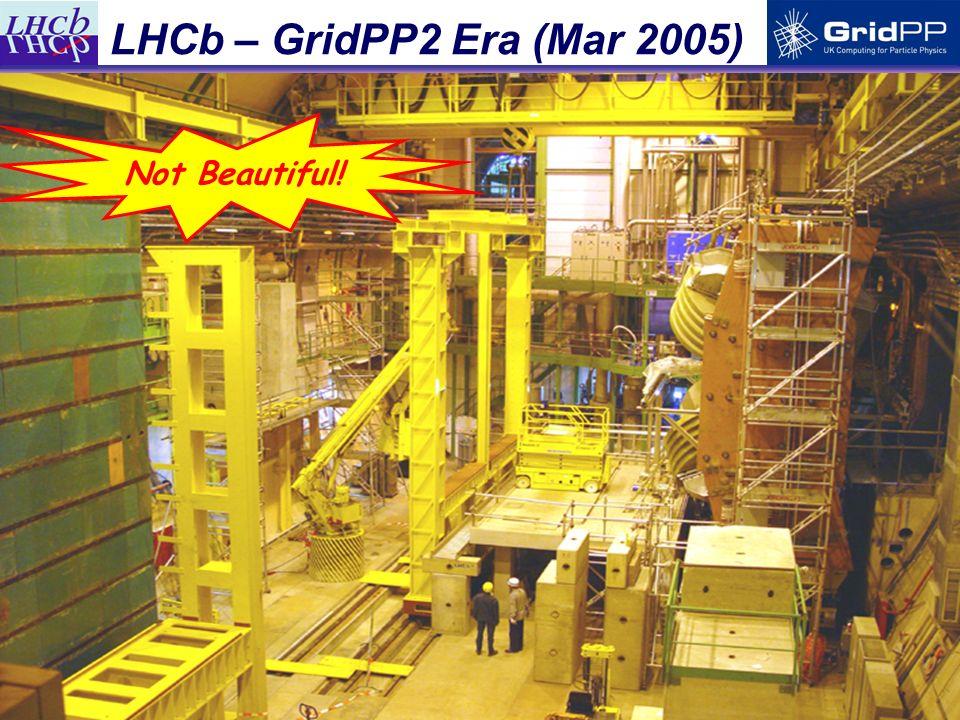 4 LHCb – GridPP2 Era (Mar 2005) Not Beautiful!