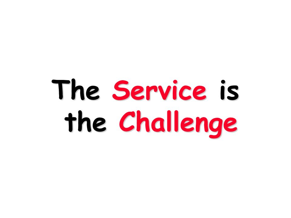 The Service is the Challenge