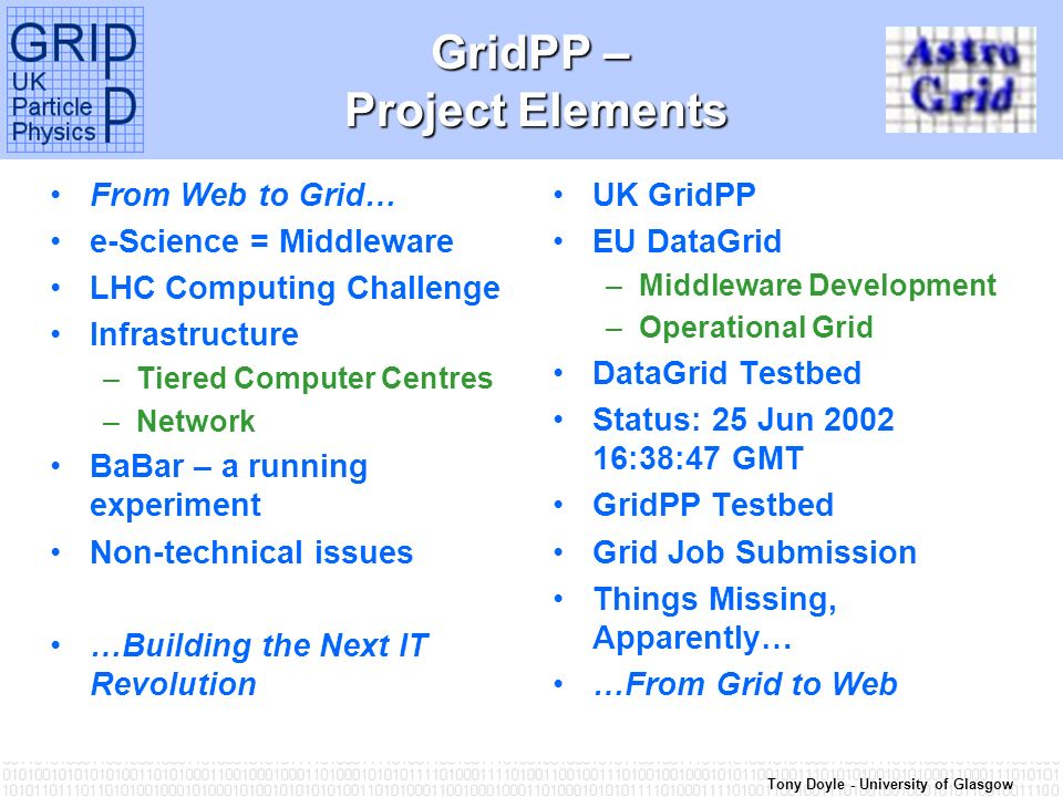 Tony Doyle - University of Glasgow GridPP – Project Elements From Web to Grid… e-Science = Middleware LHC Computing Challenge Infrastructure –Tiered C