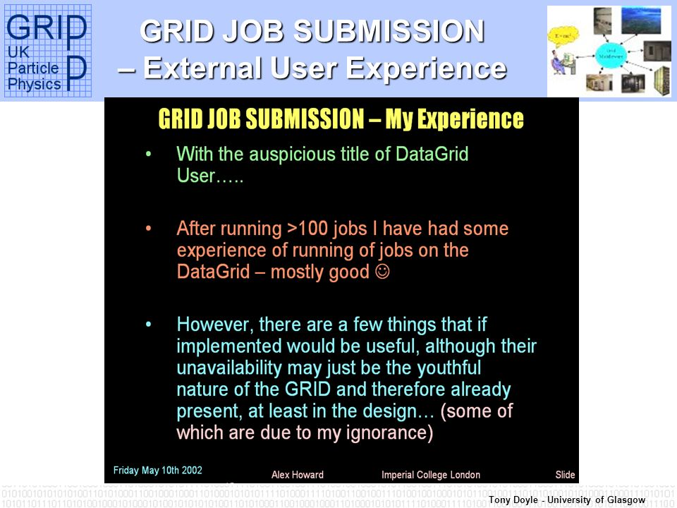Tony Doyle - University of Glasgow GRID JOB SUBMISSION – External User Experience