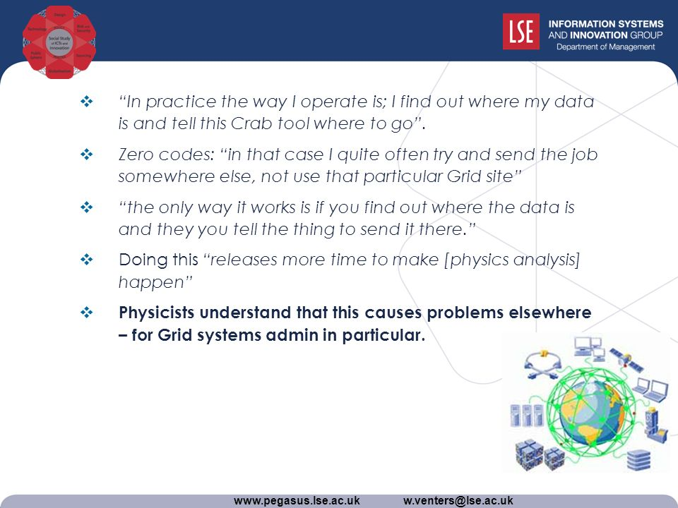 www.pegasus.lse.ac.uk w.venters@lse.ac.uk In practice the way I operate is; I find out where my data is and tell this Crab tool where to go.