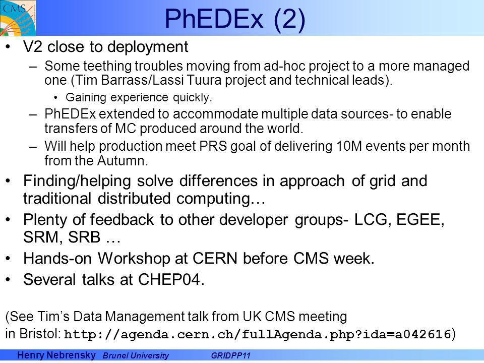 Henry Nebrensky Brunel UniversityGRIDPP11 PhEDEx (2) V2 close to deployment –Some teething troubles moving from ad-hoc project to a more managed one (