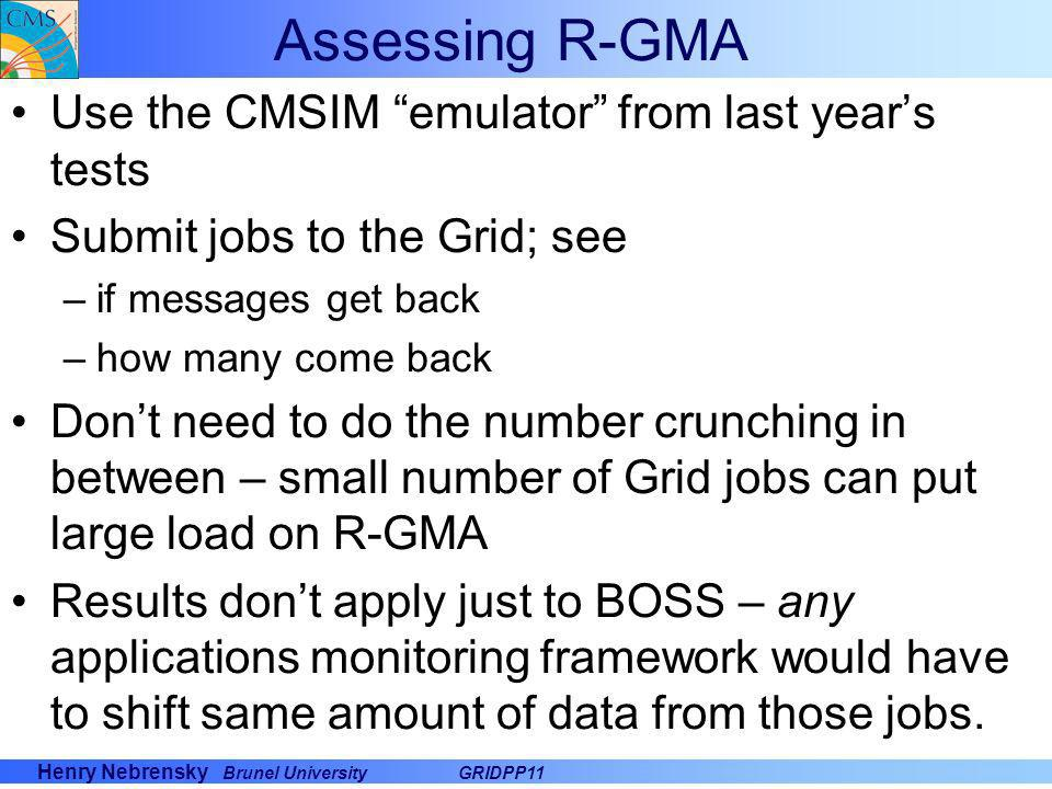 Henry Nebrensky Brunel UniversityGRIDPP11 Assessing R-GMA Use the CMSIM emulator from last years tests Submit jobs to the Grid; see –if messages get b