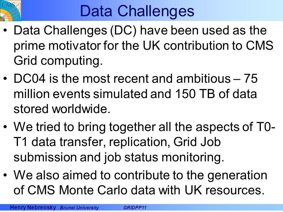 Henry Nebrensky Brunel UniversityGRIDPP11 Data Challenges Data Challenges (DC) have been used as the prime motivator for the UK contribution to CMS Gr