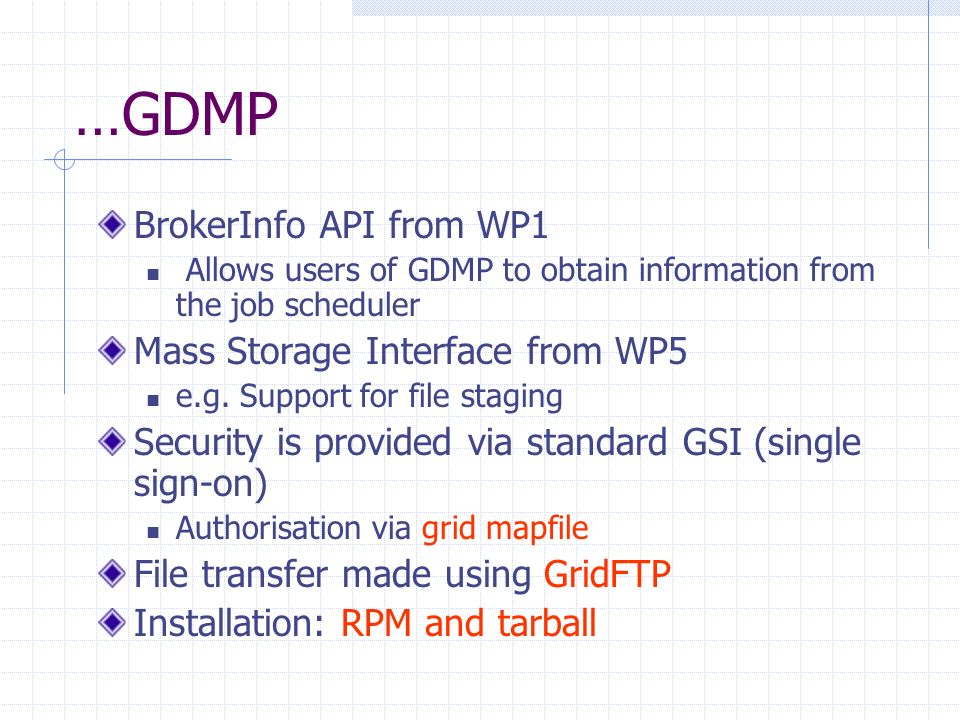 …GDMP BrokerInfo API from WP1 Allows users of GDMP to obtain information from the job scheduler Mass Storage Interface from WP5 e.g.
