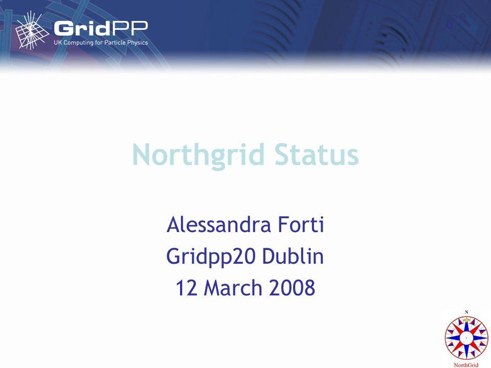 Northgrid Status Alessandra Forti Gridpp20 Dublin 12 March 2008