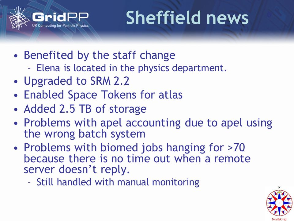 Sheffield news Benefited by the staff change –Elena is located in the physics department. Upgraded to SRM 2.2 Enabled Space Tokens for atlas Added 2.5