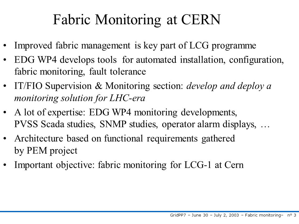 GridPP7 – June 30 – July 2, 2003 – Fabric monitoring– n° 3 Fabric Monitoring at CERN Improved fabric management is key part of LCG programme EDG WP4 d