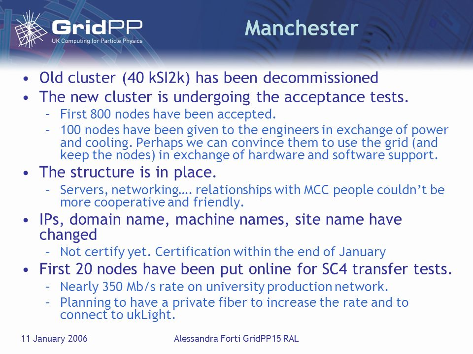 11 January 2006Alessandra Forti GridPP15 RAL Manchester Old cluster (40 kSI2k) has been decommissioned The new cluster is undergoing the acceptance te
