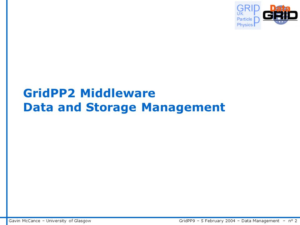 GridPP9 – 5 February 2004 – Data Management – n° 2Gavin McCance – University of Glasgow GridPP2 Middleware Data and Storage Management