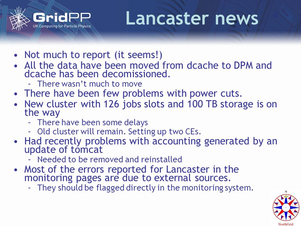 Lancaster news Not much to report (it seems!) All the data have been moved from dcache to DPM and dcache has been decomissioned.