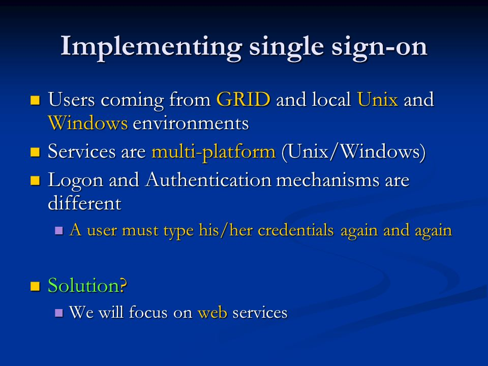 Single sign-on via web The user must provide a valid PKI/Certificate We must trust the web server: it will impersonate the user.