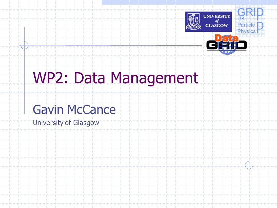 WP2: Data Management Gavin McCance University of Glasgow