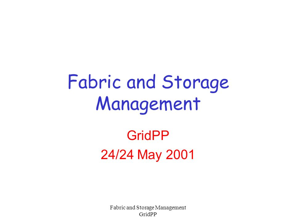 Fabric and Storage Management GridPP Overview GridPP Proposal –Other UK Proposals EU-DataGrid US Activities Commercial Activities Timescales Commentary Lots of Activity Duplication.