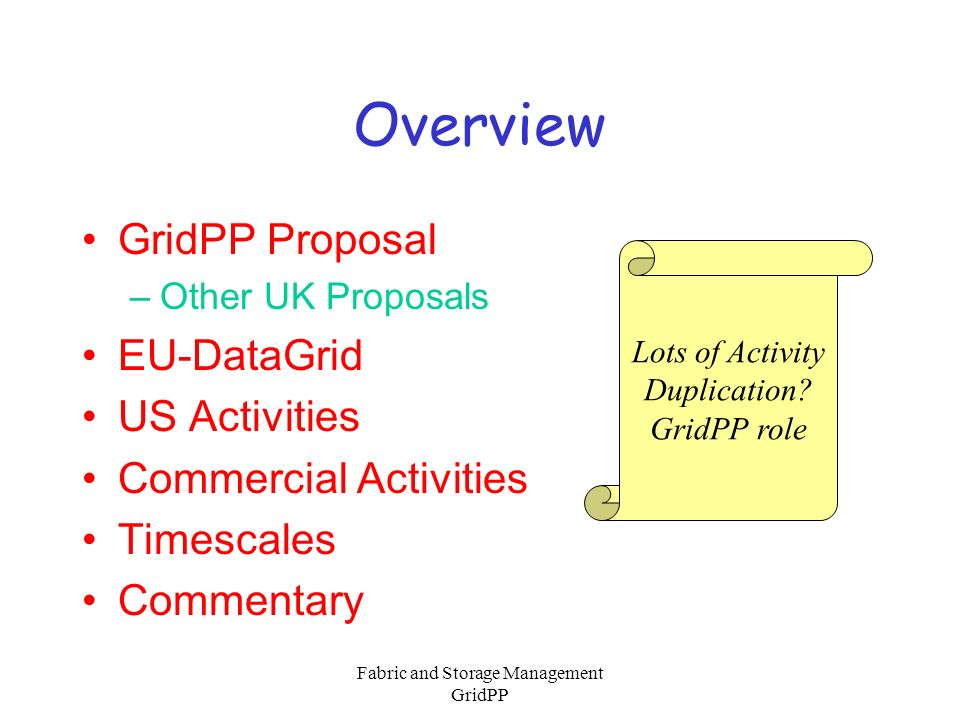 Fabric and Storage Management GridPP Overview GridPP Proposal –Other UK Proposals EU-DataGrid US Activities Commercial Activities Timescales Commentar