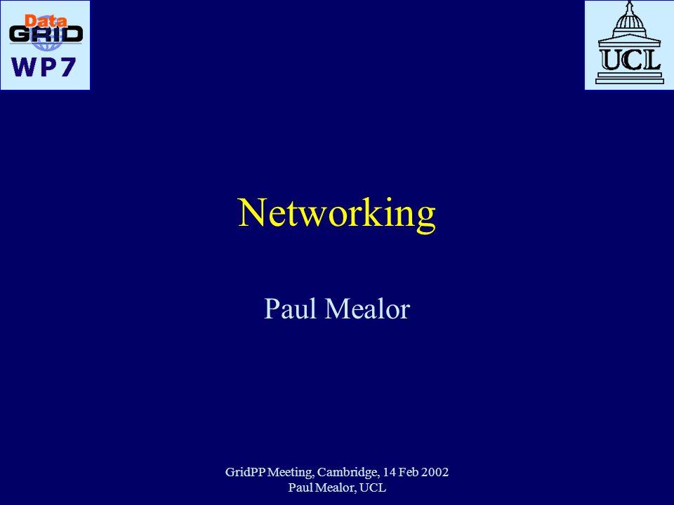GridPP Meeting, Cambridge, 14 Feb 2002 Paul Mealor, UCL Networking Paul Mealor