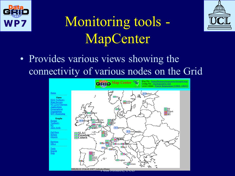 GridPP Meeting, Cambridge, 14 Feb 2002 Paul Mealor, UCL Monitoring tools - MapCenter Provides various views showing the connectivity of various nodes