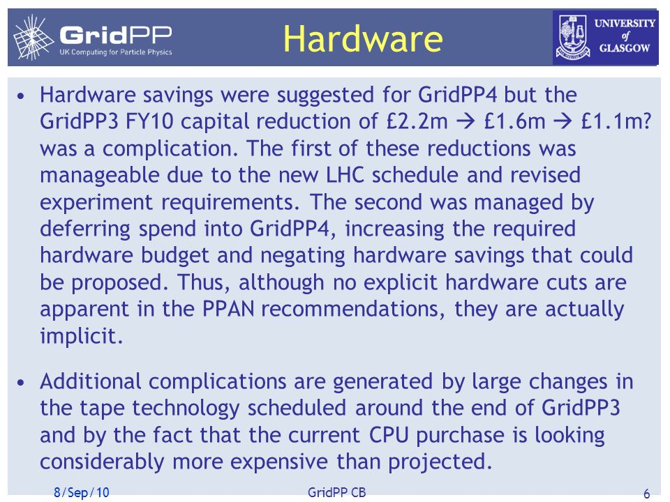 Hardware Hardware savings were suggested for GridPP4 but the GridPP3 FY10 capital reduction of £2.2m £1.6m £1.1m.
