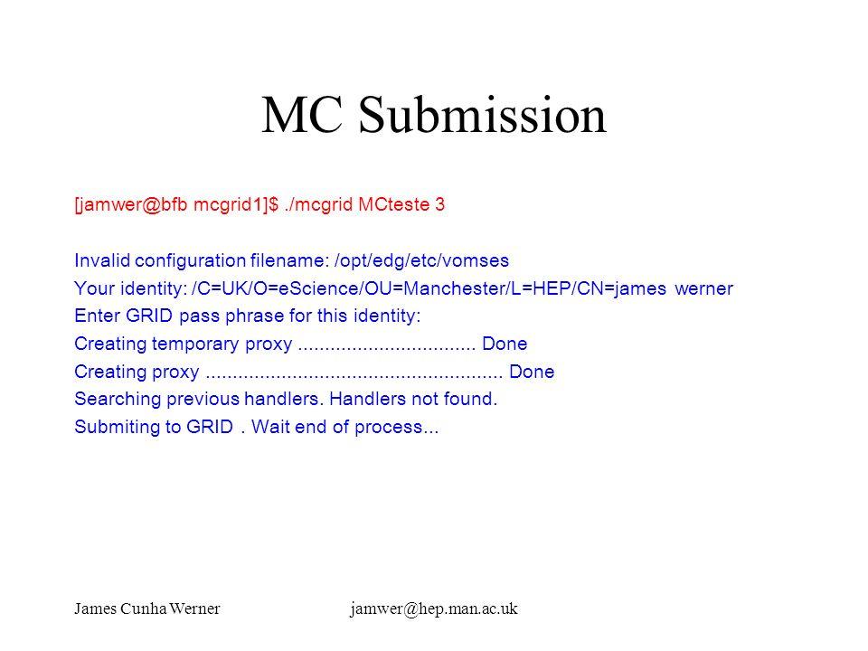 James Cunha Wernerjamwer@hep.man.ac.uk MC Submission [jamwer@bfb mcgrid1]$./mcgrid MCteste 3 Invalid configuration filename: /opt/edg/etc/vomses Your