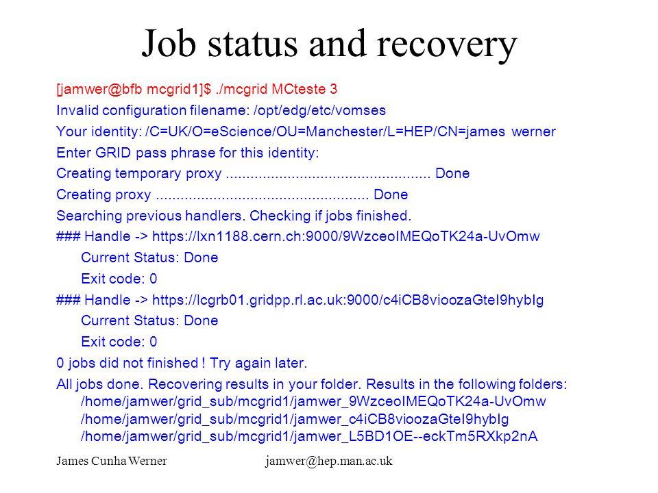 James Cunha Wernerjamwer@hep.man.ac.uk Job status and recovery [jamwer@bfb mcgrid1]$./mcgrid MCteste 3 Invalid configuration filename: /opt/edg/etc/vo