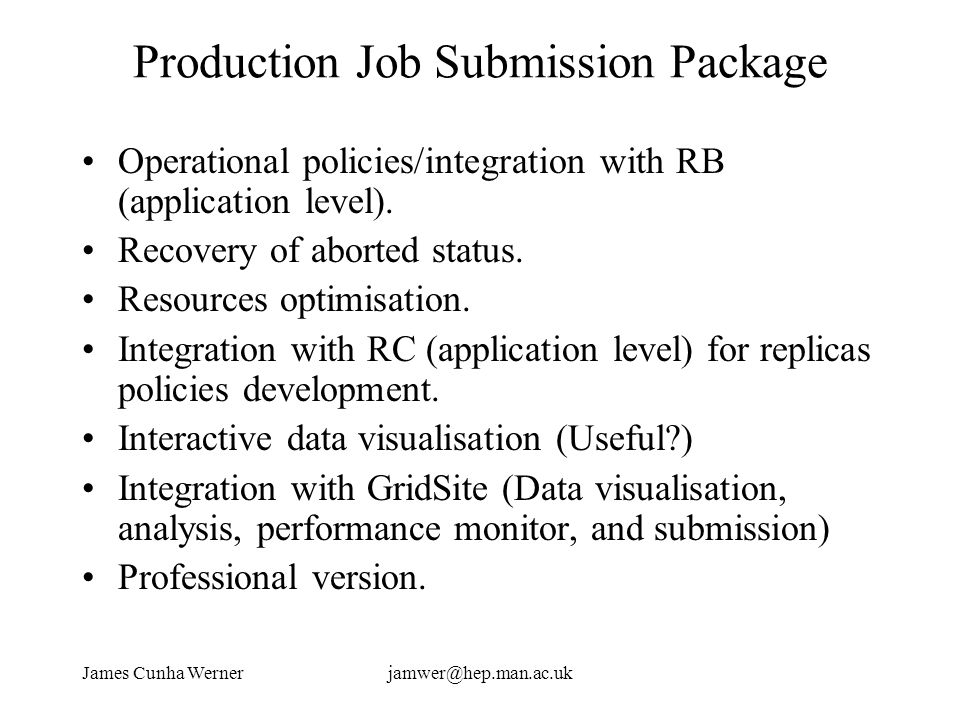 James Cunha Wernerjamwer@hep.man.ac.uk Production Job Submission Package Operational policies/integration with RB (application level).