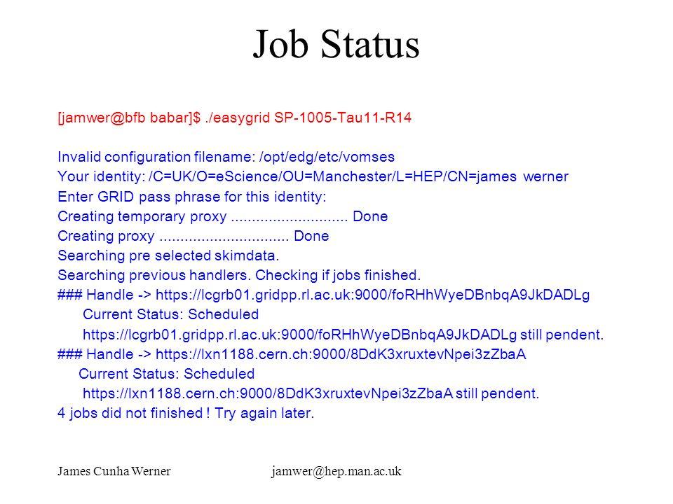 James Cunha Wernerjamwer@hep.man.ac.uk Job Status [jamwer@bfb babar]$./easygrid SP-1005-Tau11-R14 Invalid configuration filename: /opt/edg/etc/vomses