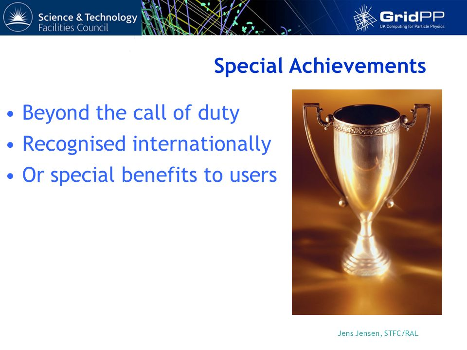 Jens Jensen, STFC/RAL Special Achievements Beyond the call of duty Recognised internationally Or special benefits to users
