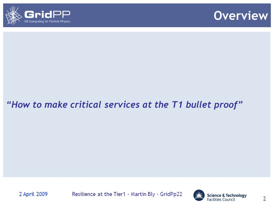 2 April 2009Resilience at the Tier1 - Martin Bly - GridPp22 2 Overview How to make critical services at the T1 bullet proof
