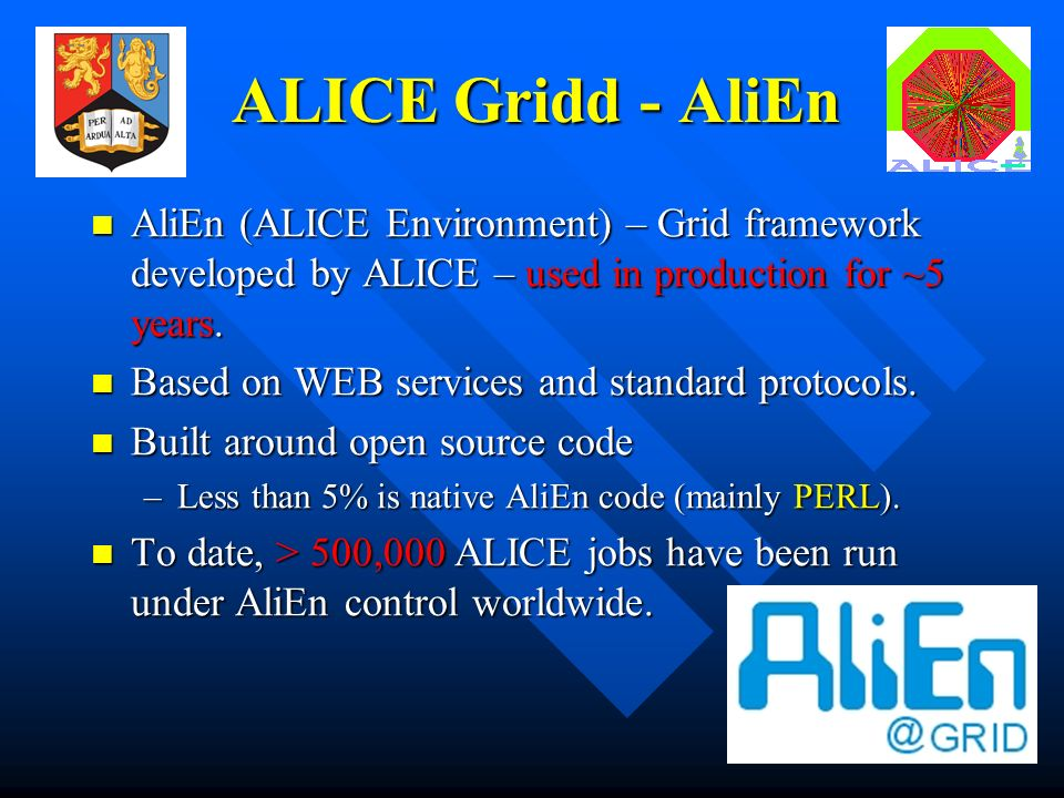 7 ALICE Gridd - AliEn AliEn (ALICE Environment) – Grid framework developed by ALICE – used in production for ~5 years.