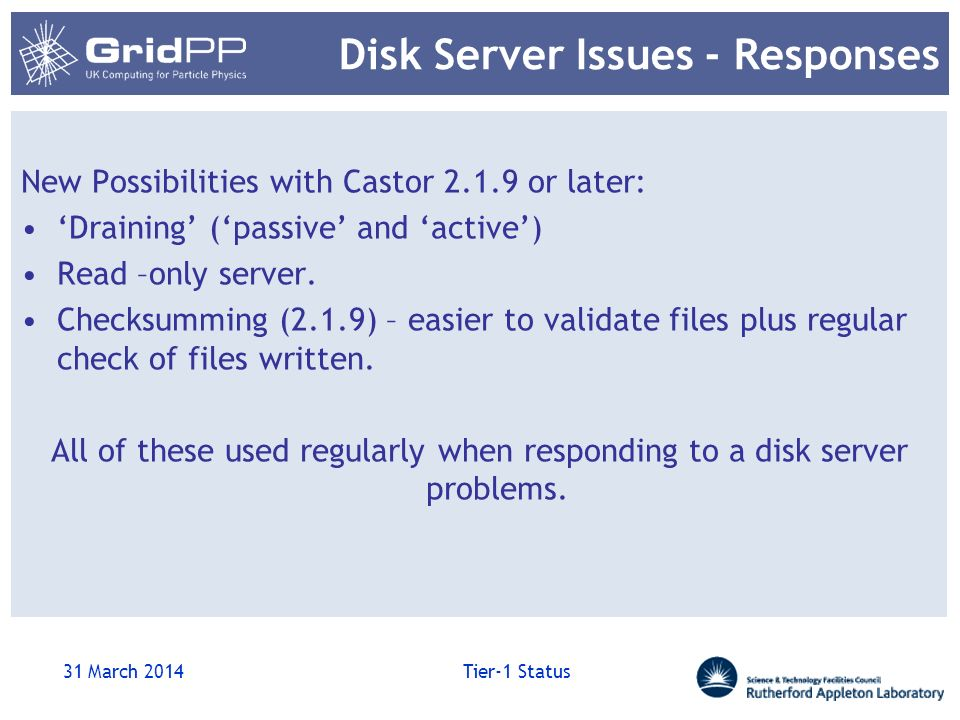 Disk Server Issues - Responses New Possibilities with Castor 2.1.9 or later: Draining (passive and active) Read –only server.