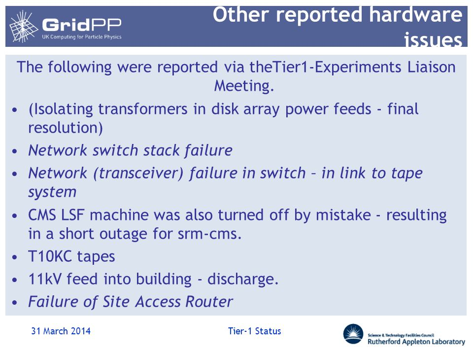 Other reported hardware issues The following were reported via theTier1-Experiments Liaison Meeting. (Isolating transformers in disk array power feeds