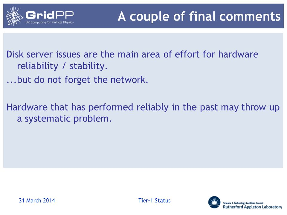 A couple of final comments Disk server issues are the main area of effort for hardware reliability / stability....but do not forget the network. Hardw