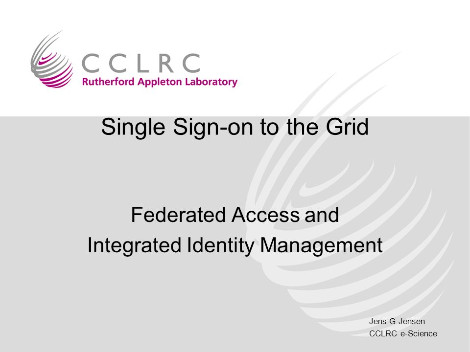 Jens G Jensen CCLRC e-Science The Problem Scope: CCLRC –But extending CCLRC facilities –DLS, ISIS, CLF, SRD Access to Grid –NGS, SCARF –The SRBs –Atlas Tapestore