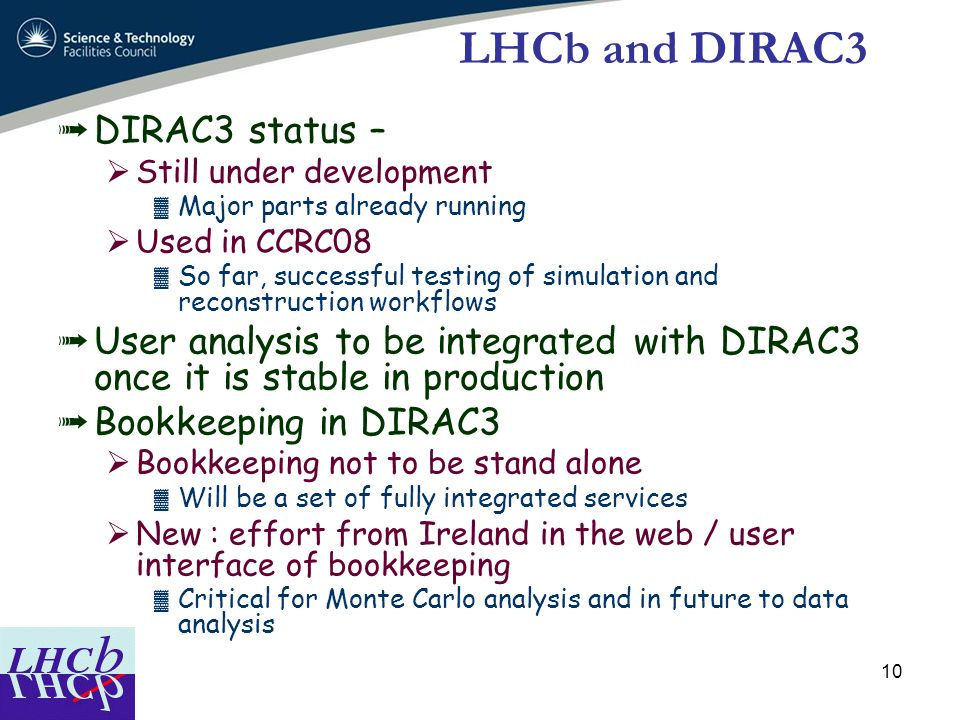 10 LHCb and DIRAC3 DIRAC3 status – Still under development Major parts already running Used in CCRC08 So far, successful testing of simulation and rec