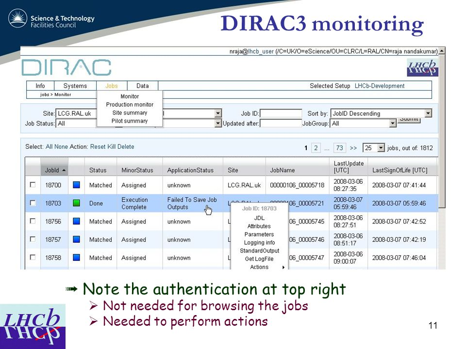 11 DIRAC3 monitoring Note the authentication at top right Not needed for browsing the jobs Needed to perform actions