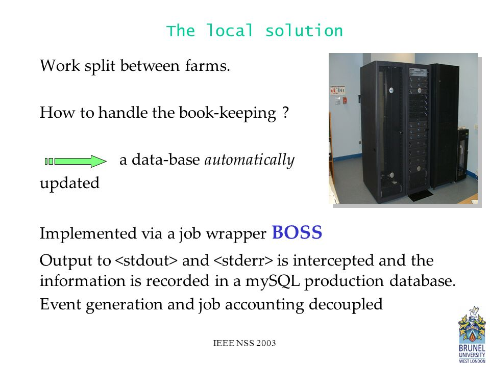 IEEE NSS 2003 The local solution Work split between farms.
