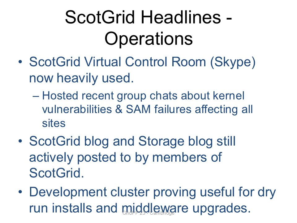 ScotGrid Headlines - Operations ScotGrid Virtual Control Room (Skype) now heavily used.