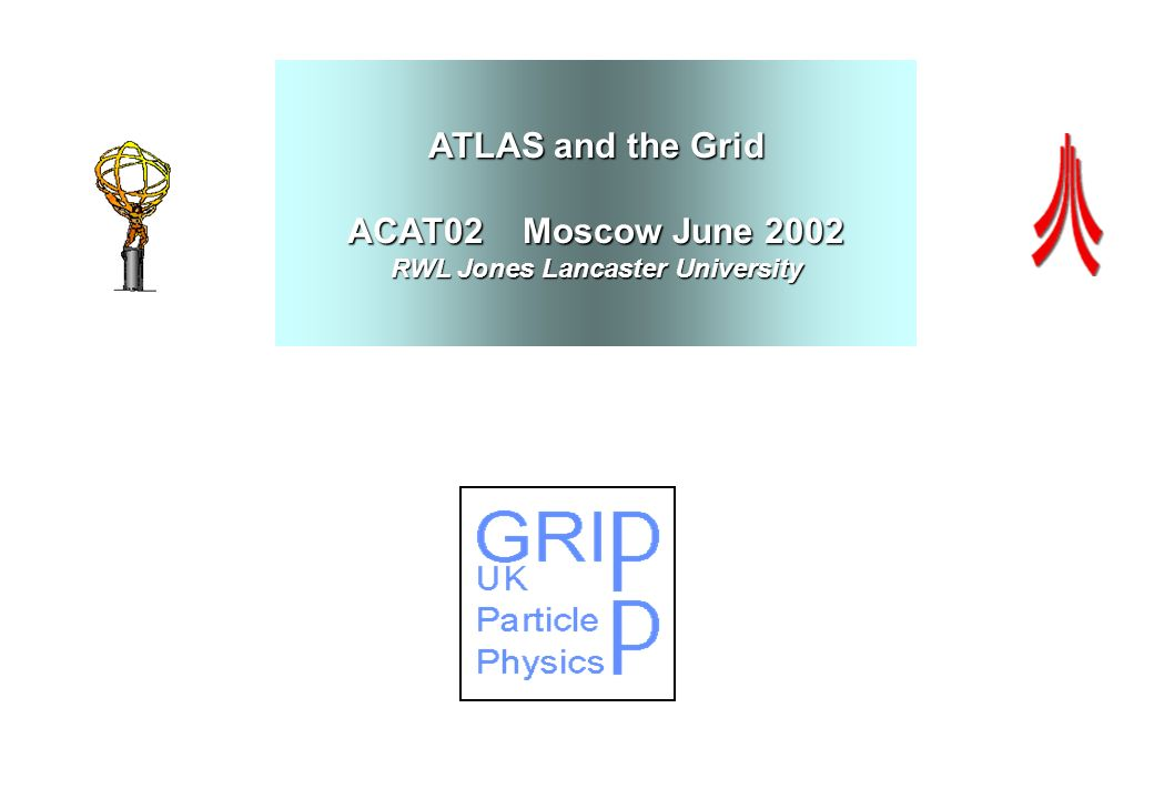 ATLAS and the Grid ACAT02 Moscow June 2002 RWL Jones Lancaster University