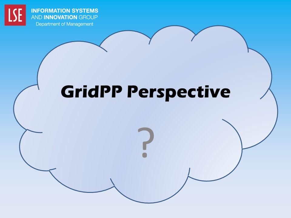 GridPP Perspective ?