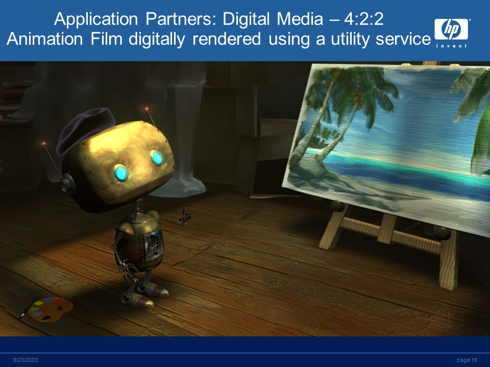page 169/23/2003 Application Partners: Digital Media – 4:2:2 Animation Film digitally rendered using a utility service