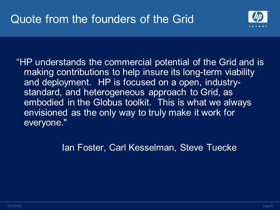 page 59/23/2003 Quote from the founders of the Grid HP understands the commercial potential of the Grid and is making contributions to help insure its