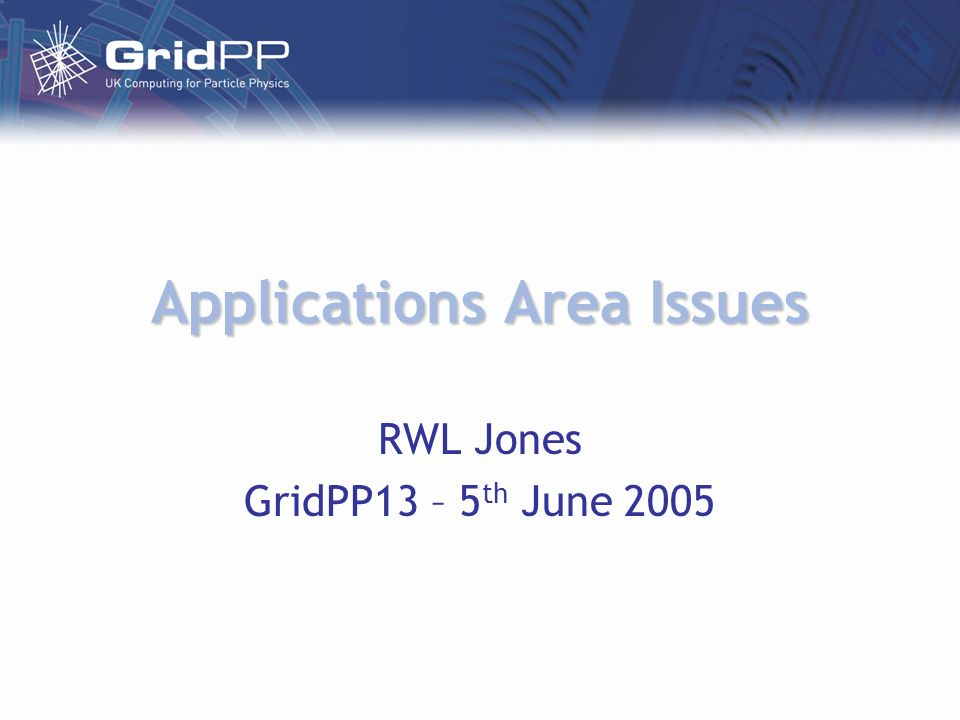 Applications Area Issues RWL Jones GridPP13 – 5 th June 2005