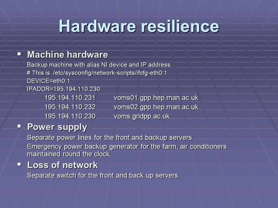 Hardware resilience Machine hardware Machine hardware Backup machine with alias NI device and IP address # This is /etc/sysconfig/network-scripts/ifcf
