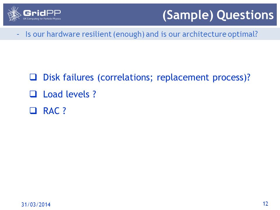 12 (Sample) Questions –Is our hardware resilient (enough) and is our architecture optimal.